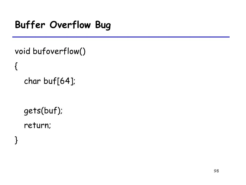 Buffer Overflow Bug void bufoverflow() { char buf[64]; gets(buf);